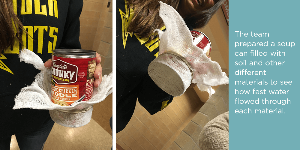 The team experimented with different materials in the soup can to test water flow.