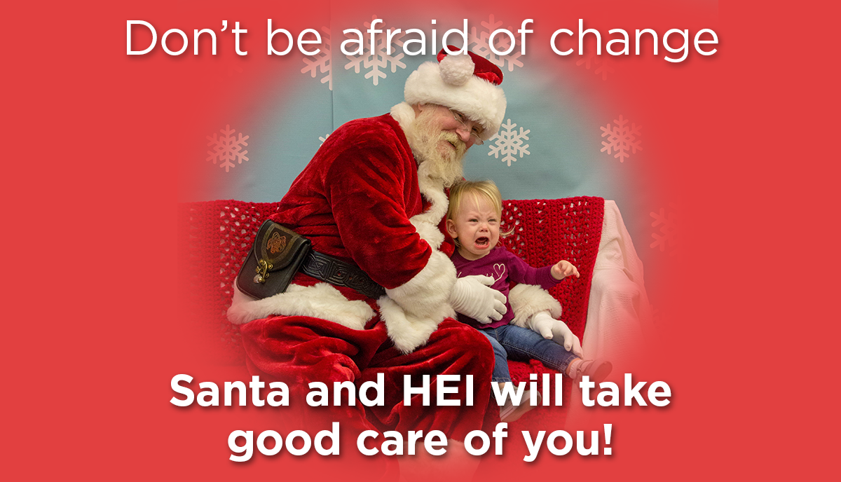 Don't be afraid of change, HEI will take care of you.